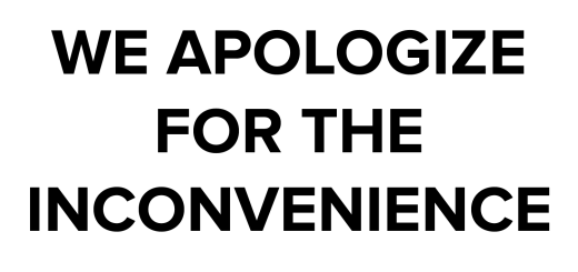 We Apologize For The Inconvenience