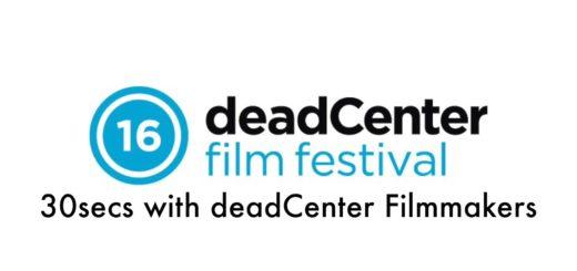 30secs with deadCenter Filmmakers 2016
